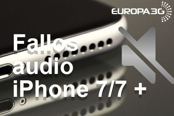 Fallos audio iPhone 7 y 7