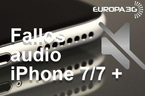 Fallos audio iPhone 7 y 7